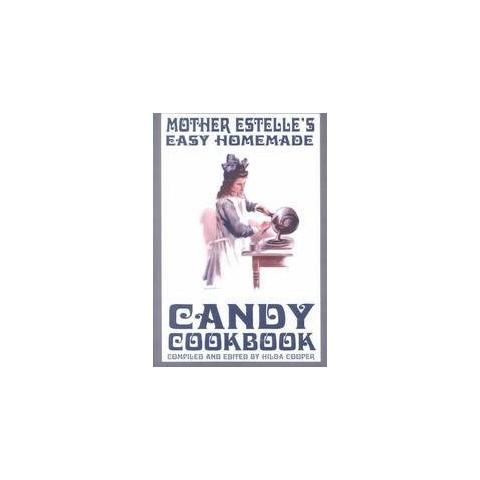 Mother Estelle's Easy Homemade Candy Cookbook (Paperback)