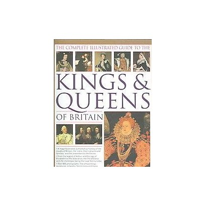 The Complete Illustrated Guide to the Kings & Queens of Britain (Hardcover)