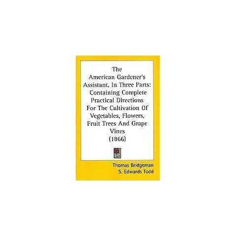 The American Gardener's Assistant, in Three Parts (Paperback)