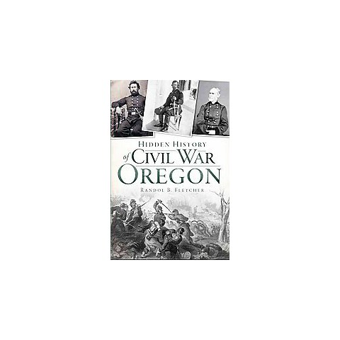 The Hidden History of Civil War Oregon (Paperback)