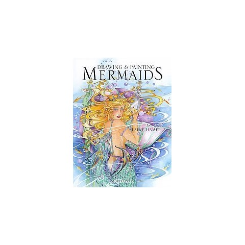 Drawing & Painting Mermaids (Hardcover)