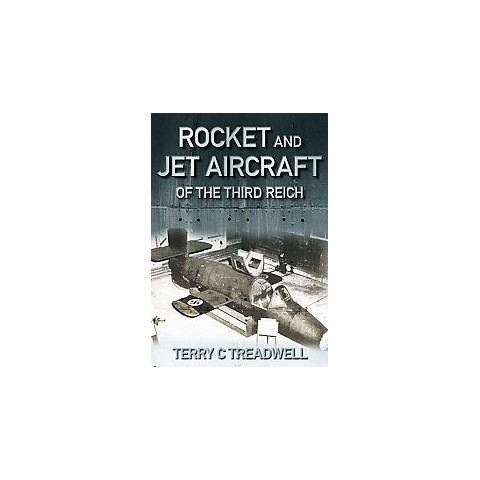 Rocket and Jet Aircraft of the Third Reich (Hardcover)