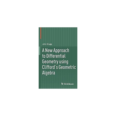 A New Approach to Differential Geometry Using Clifford's Geometric Algebra (Hardcover)