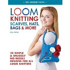 Loom Knitting Scarves, Hats, Bags & More : 41 Simple and Snuggly No-Needle Designs for All Loom Knitters