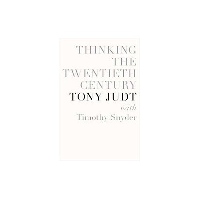 Thinking the Twentieth Century (Hardcover)