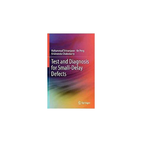 Test and Diagnosis for Small-delay Defects (Hardcover)