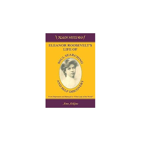 Eleanor Roosevelt's Life of Soul Searching and Self Discovery (Paperback)
