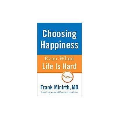 Choosing Happiness Even When Life Is Hard (Reprint) (Paperback)