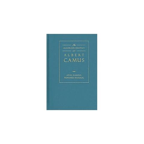 The Algerian Destiny of Albert Camus (Hardcover)