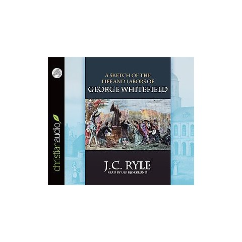A Sketch of the Life and Labors of George Whitefield (Unabridged) (Compact Disc)