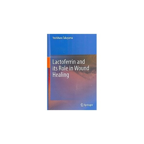 Lactoferrin and Its Role in Wound Healing (Hardcover)