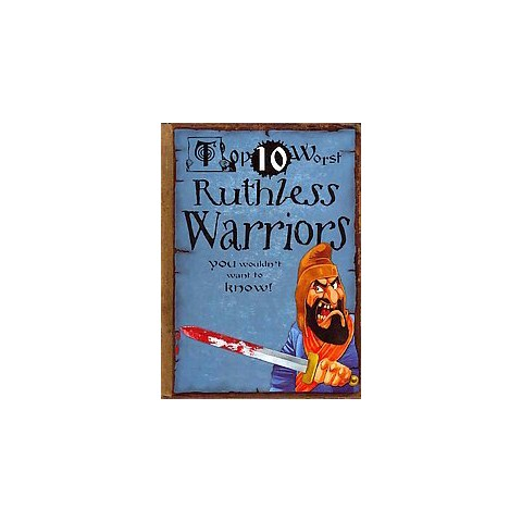 Top 10 Worst Ruthless Warriors You Wouldn't Want to Know! (Hardcover)