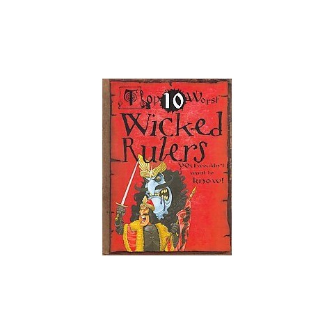Top 10 Worst Wicked Rulers (Hardcover)