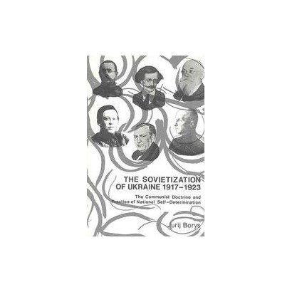 The Sovietization of Ukraine 1917-1923 the Communist Doctrine and Practice of National