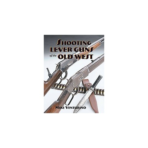 Shooting Lever Guns of the Old West (Paperback)