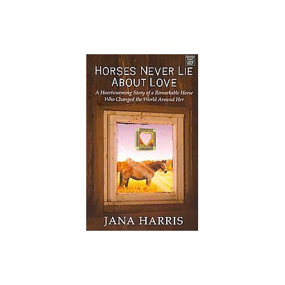 Horses Never Lie About Love (Large Print) (Hardcover)