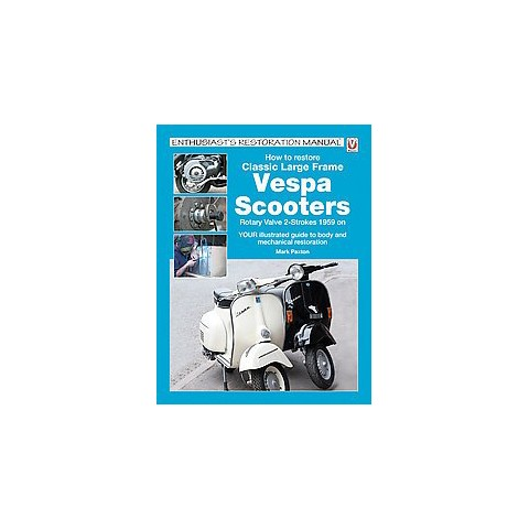 How to Restore Classic Large Frame Vespa Scooters (Paperback)