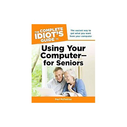 The Complete Idiot's Guide to Using Your Computer - for Seniors (Paperback)