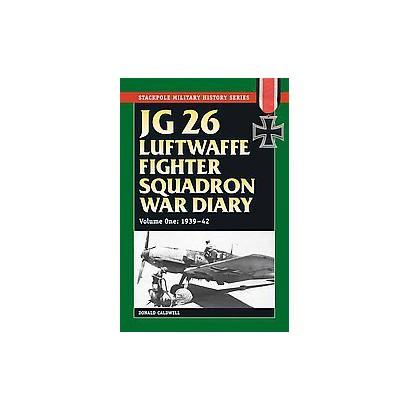 JG 26 Luftwaffe Fighter Wing War Diary (Paperback)