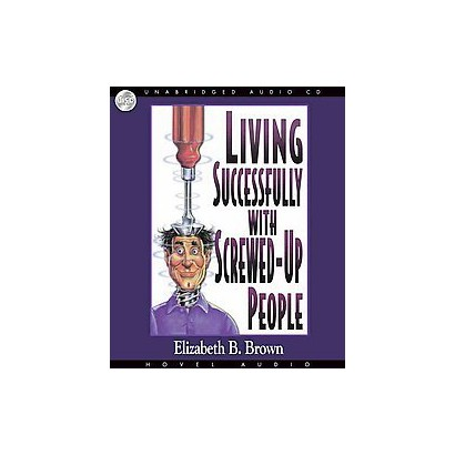Living Successfully With Screwed Up People (Unabridged) (Compact Disc)