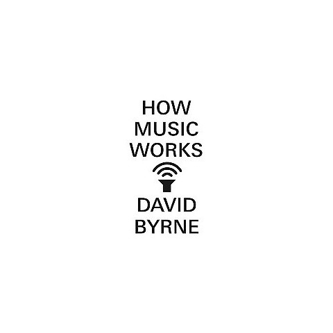 How Music Works by David Byrne (Hardcover)