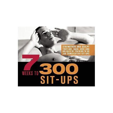 7 Weeks to 300 Sit-Ups (Paperback)
