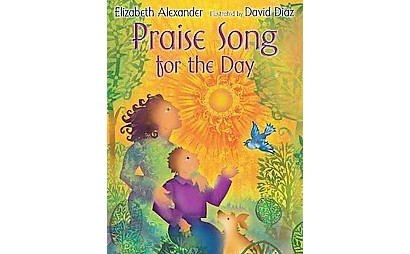 "praise song for the day The following is the inaugural poem, ""praise song for the day,"" written and recited by elizabeth alexander, as provided by graywolf press."