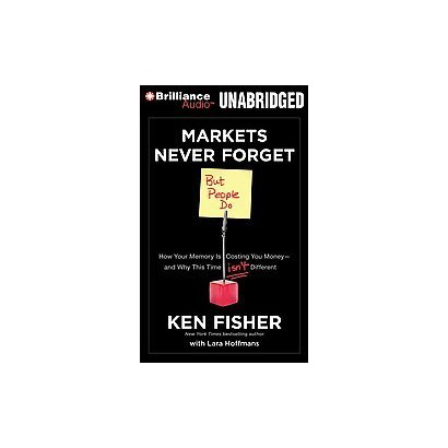 Markets Never Forget (But People Do) (Unabridged) (Compact Disc)