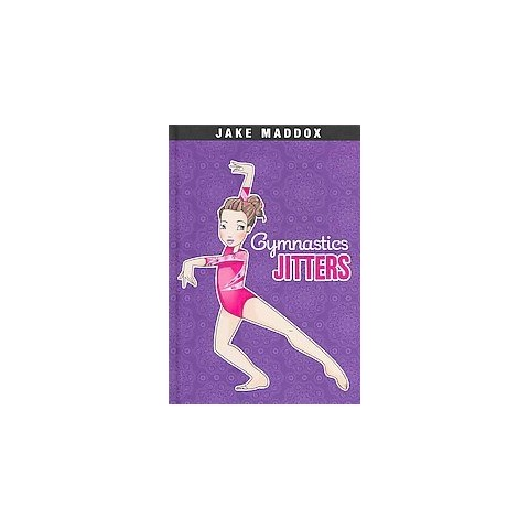 Gymnastics Jitters ( Jake Maddox Sports Stories) (Hardcover)