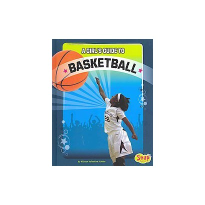 A Girl's Guide to Basketball (Hardcover)
