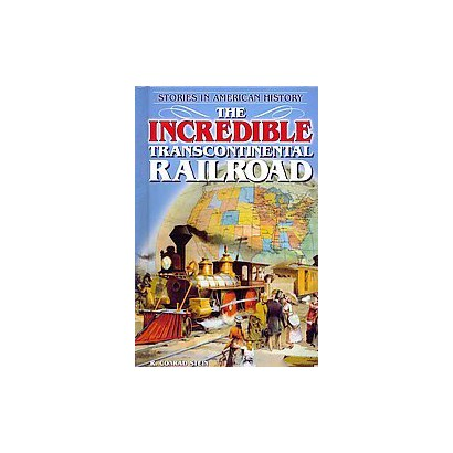 The Incredible Transcontinental Railroad (Hardcover)