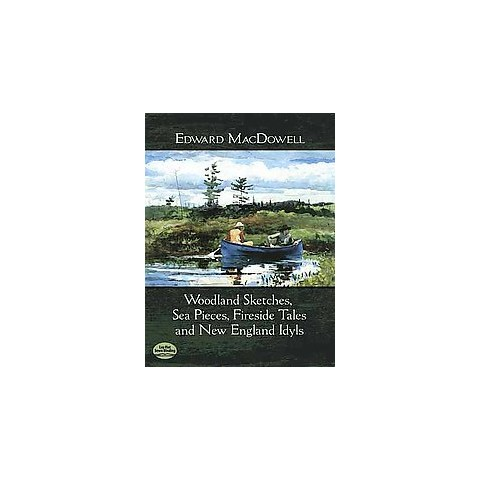 Woodland Sketches, Sea Pieces, Fireside Tales and New England Idyls (Paperback)