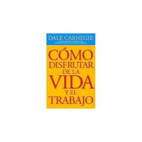 Como disfrutar de la vida y el trabajo / How to Enjoy Your Life and Your Job (Translation, Revised)