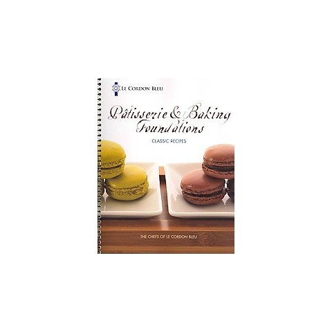 Le Cordon Bleu Patisserie and Baking Foundations Classic Recipes (Paperback)