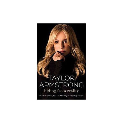 Hiding from Reality: My Story of Love, Loss, and Finding the Courage Within (Hardcover)