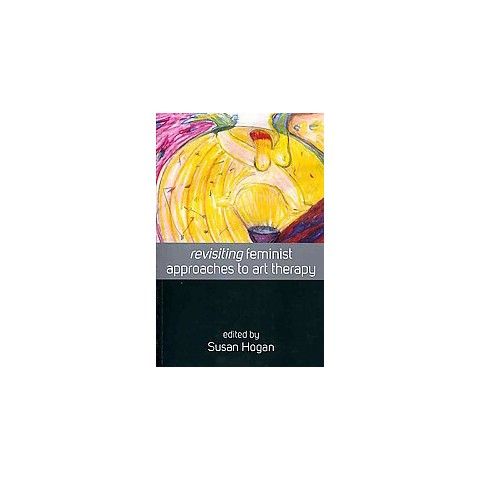 Revisiting Feminist Approaches to Art Therapy (New / Revised) (Paperback)