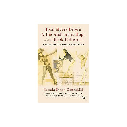Joan Myers Brown & the Audacious Hope of the Black Ballerina (Hardcover)