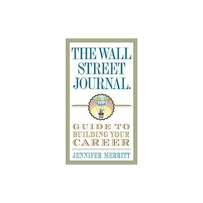 The Wall Street Journal Guide to Building Your Career (Paperback)
