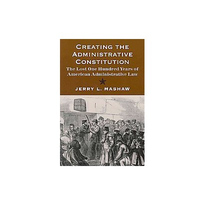 Creating the Administrative Constitution (Paperback)
