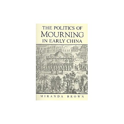 The Politics of Mourning in Early China (Paperback)