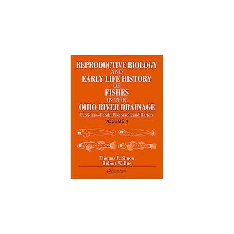 Reproductive Biology And Early Life History Of Fishes In The Ohio River Drainage (4) (Hardcover)