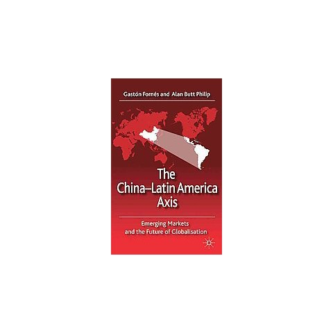 The China-Latin America Axis (Hardcover)