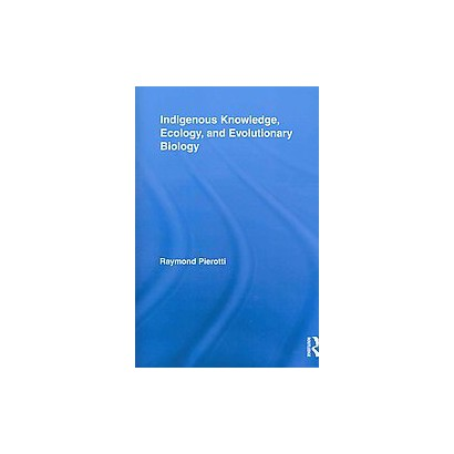 Indigenous Knowledge, Ecology, and Evolutionary Biology (Paperback)