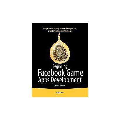 Beginning Facebook Game Apps Development (Paperback)