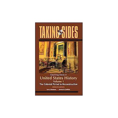Taking Sides Clashing Views in United States History (1) (Paperback)