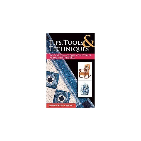 Tips, Tools, and Techniques to Care for Antiques, Collectibles, and Other Treasures (Paperback)