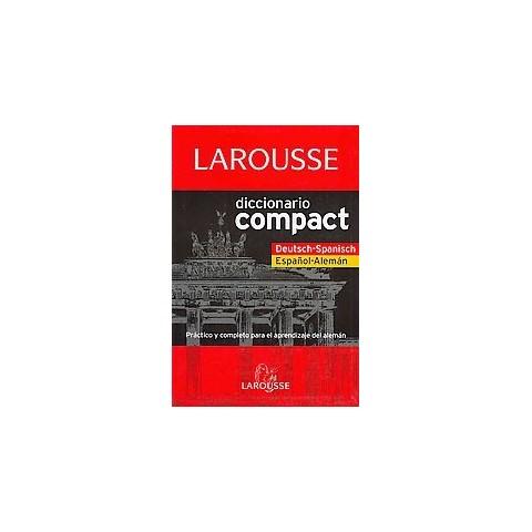 Larousse diccionario Compact Deutsch-Spanisch Espanol-Aleman / Larousse Compact Dictionary