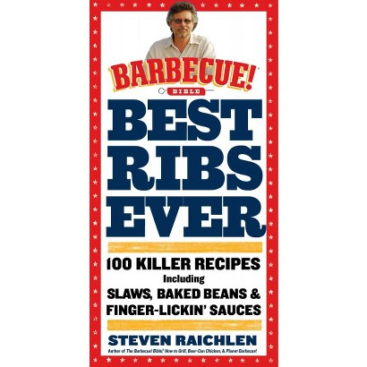 Best Ribs Ever: A Barbecue Bible Cookbook: 100 Killer Recipes by Steven Raichlen (Paperback)