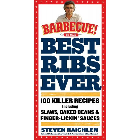 Best Ribs Ever: A Barbecue Bible Cookbook: 100 Killer Recipes by Steven Raichlen (Paperback)