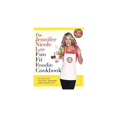 The Jennifer Nicole Lee Fun Fit Foodie Cookbook (Hardcover)